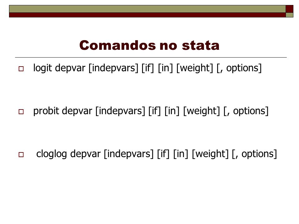 Comandos no stata logit depvar [indepvars] [if] [in] [weight] [, options] probit depvar [indepvars] [if] [in] [weight] [, options]